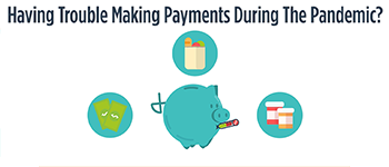 Having Trouble Making Payments During The Pandemic? It's Time To Explore Your Options.