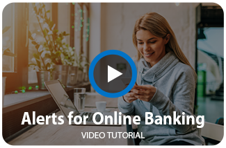 Watch our Online Banking Alerts Video.