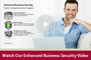Learn how your accounts are protected with our Enhanced Business Security video