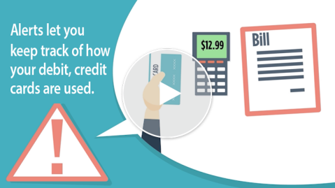 Alerts let you keep track of how your debit and credit cards are used. Watch video now.
