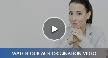 Watch Our ACH Origination Video