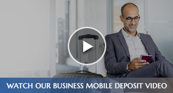 Watch Our Business Mobile Deposit Video