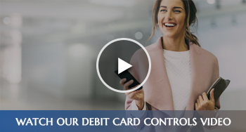 Watch Our Debit Card Controls Video
