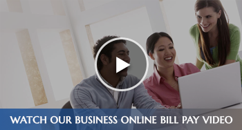 Watch our Business Online Bill Pay Video