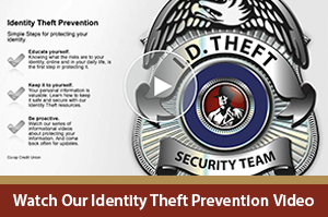 Click here to watch our ID Theft Prevention Video