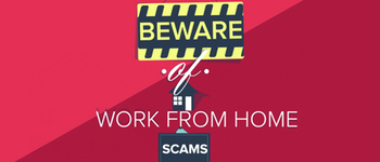 Beware of Work From Home Scams