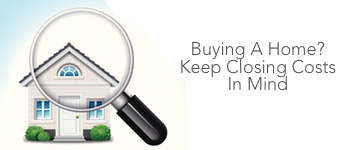 Buying A Home? Keep Closing Costs In Mind