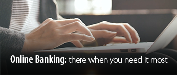 Online Banking: There When You Need It Most